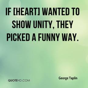 George Taplin - If [HEART] wanted to show unity, they picked a funny way.