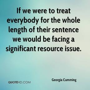 If we were to treat everybody for the whole length of their sentence we would be facing a significant resource issue.