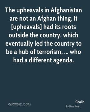 The upheavals in Afghanistan are not an Afghan thing. It [upheavals] had its roots outside the country, which eventually led the country to be a hub of terrorism, ... who had a different agenda.