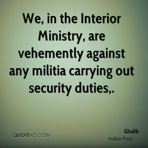 We, in the Interior Ministry, are vehemently against any militia carrying out security duties.