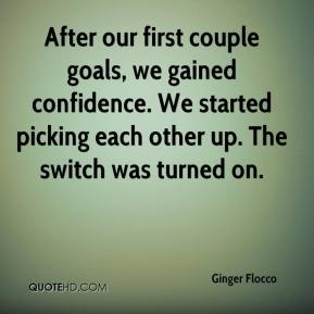Ginger Flocco - After our first couple goals, we gained confidence. We started picking each other up. The switch was turned on.