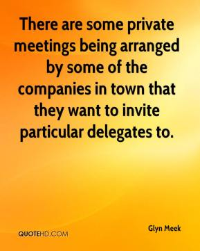 Glyn Meek - There are some private meetings being arranged by some of the companies in town that they want to invite particular delegates to.