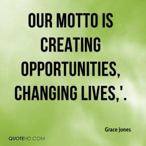 Grace Jones - Our motto is creating opportunities, changing lives,'.