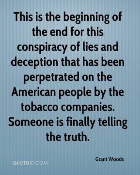 Grant Woods - This is the beginning of the end for this conspiracy of lies and deception that has been perpetrated on the American people by the tobacco companies. Someone is finally telling the truth.