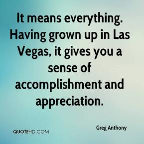Greg Anthony - It means everything. Having grown up in Las Vegas, it gives you a sense of accomplishment and appreciation.