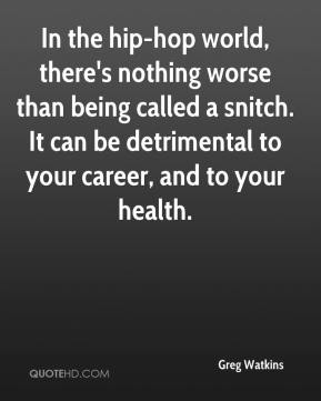 Greg Watkins - In the hip-hop world, there's nothing worse than being called a snitch. It can be detrimental to your career, and to your health.