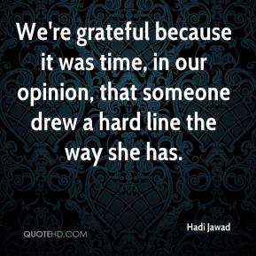 Hadi Jawad - We're grateful because it was time, in our opinion, that someone drew a hard line the way she has.