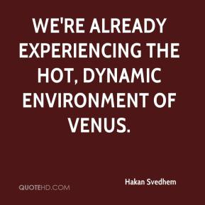 Hakan Svedhem - We're already experiencing the hot, dynamic environment of Venus.