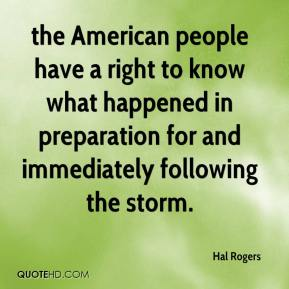 Hal Rogers - the American people have a right to know what happened in preparation for and immediately following the storm.