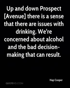 Up and down Prospect [Avenue] there is a sense that there are issues with drinking. We're concerned about alcohol and the bad decision-making that can result.