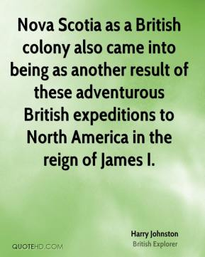 Nova Scotia as a British colony also came into being as another result of these adventurous British expeditions to North America in the reign of James I.