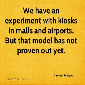 Harvey Seegers - We have an experiment with kiosks in malls and airports. But that model has not proven out yet.