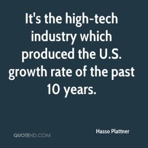 It's the high-tech industry which produced the U.S. growth rate of the past 10 years.