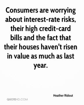 Consumers are worrying about interest-rate risks, their high credit-card bills and the fact that their houses haven't risen in value as much as last year.