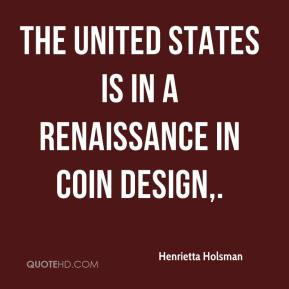 Henrietta Holsman - The United States is in a renaissance in coin design.
