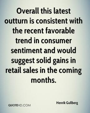 Henrik Gullberg - Overall this latest outturn is consistent with the recent favorable trend in consumer sentiment and would suggest solid gains in retail sales in the coming months.