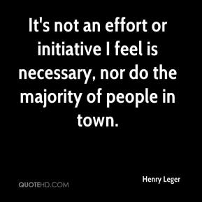 Henry Leger - It's not an effort or initiative I feel is necessary, nor do the majority of people in town.