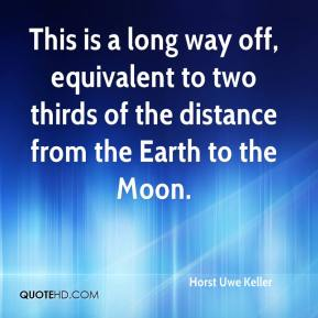 Horst Uwe Keller - This is a long way off, equivalent to two thirds of the distance from the Earth to the Moon.