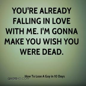 How To Lose A Guy in 10 Days - You're already falling in love with me. I'm gonna make you wish you were dead.