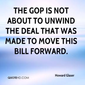 Howard Glaser - The GOP is not about to unwind the deal that was made to move this bill forward.
