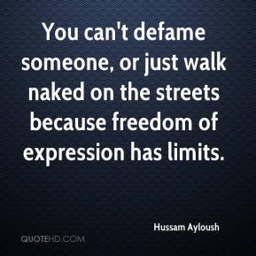 Hussam Ayloush - You can't defame someone, or just walk naked on the streets because freedom of expression has limits.