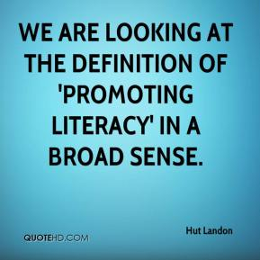 Hut Landon - We are looking at the definition of 'promoting literacy' in a broad sense.