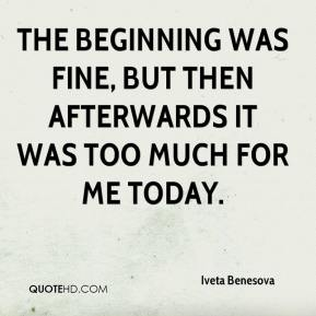 Iveta Benesova - The beginning was fine, but then afterwards it was too much for me today.
