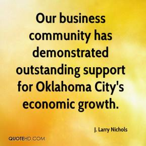 J. Larry Nichols - Our business community has demonstrated outstanding support for Oklahoma City's economic growth.