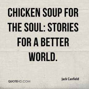 Jack Canfield - Chicken Soup for the Soul: Stories for a Better World.