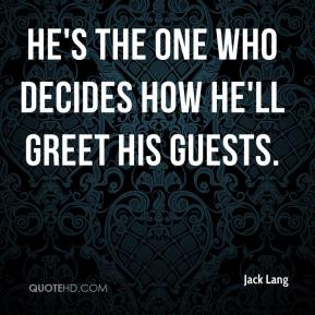 Jack Lang - He's the one who decides how he'll greet his guests.