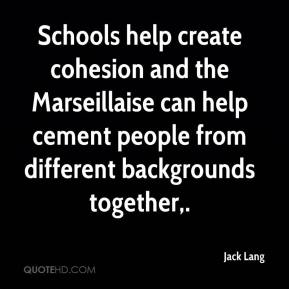 Jack Lang - Schools help create cohesion and the Marseillaise can help cement people from different backgrounds together.