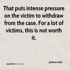 Jackson Katz - That puts intense pressure on the victim to withdraw from the case. For a lot of victims, this is not worth it.