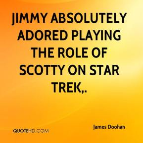 James Doohan - Jimmy absolutely adored playing the role of Scotty on Star Trek.