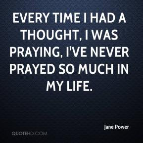 Jane Power  - Every time I had a thought, I was praying, I've never prayed so much in my life.