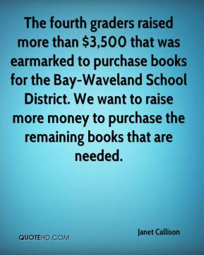 Janet Callison  - The fourth graders raised more than $3,500 that was earmarked to purchase books for the Bay-Waveland School District. We want to raise more money to purchase the remaining books that are needed.