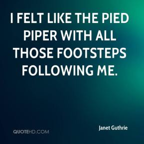 Janet Guthrie  - I felt like the pied piper with all those footsteps following me.