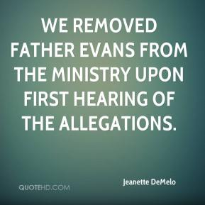 Jeanette DeMelo  - We removed Father Evans from the ministry upon first hearing of the allegations.