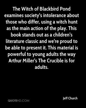 """the consequences of intolerance in the play the crucible by arthur miller Arthur miller wrote an essay in 1996 entitled """"why i wrote the crucible: an author's answer to politics"""" that provides insight into his view of the play's connections to the communist panic early in the essay, he relates the us state department's fear of china after the communist takeover to the fear of black magic in the crucible."""