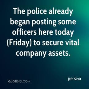 Jefri Sirait  - The police already began posting some officers here today (Friday) to secure vital company assets.