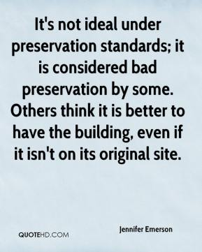 It's not ideal under preservation standards; it is considered bad preservation by some. Others think it is better to have the building, even if it isn't on its original site.