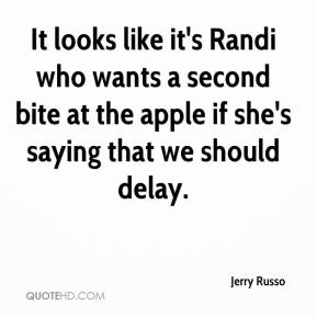 Jerry Russo  - It looks like it's Randi who wants a second bite at the apple if she's saying that we should delay.