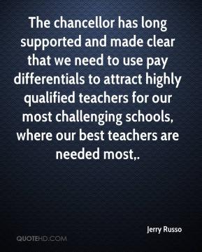 The chancellor has long supported and made clear that we need to use pay differentials to attract highly qualified teachers for our most challenging schools, where our best teachers are needed most.