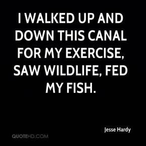 Jesse Hardy  - I walked up and down this canal for my exercise, saw wildlife, fed my fish.