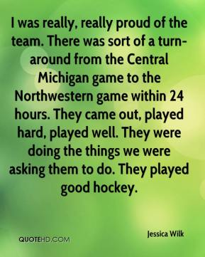 I was really, really proud of the team. There was sort of a turn-around from the Central Michigan game to the Northwestern game within 24 hours. They came out, played hard, played well. They were doing the things we were asking them to do. They played good hockey.