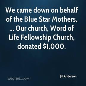 Jill Anderson  - We came down on behalf of the Blue Star Mothers, ... Our church, Word of Life Fellowship Church, donated $1,000.