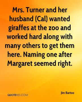 Mrs. Turner and her husband (Cal) wanted giraffes at the zoo and worked hard along with many others to get them here. Naming one after Margaret seemed right.