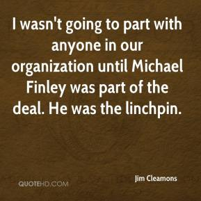 Jim Cleamons  - I wasn't going to part with anyone in our organization until Michael Finley was part of the deal. He was the linchpin.