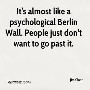 Jim Cloar  - It's almost like a psychological Berlin Wall. People just don't want to go past it.