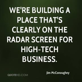 Jim McConoughey  - We're building a place that's clearly on the radar screen for high-tech business.