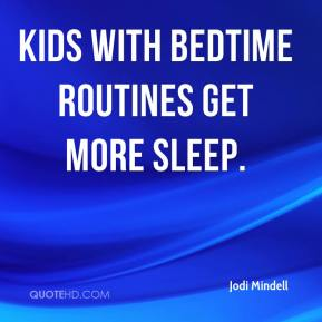 Jodi Mindell  - Kids with bedtime routines get more sleep.